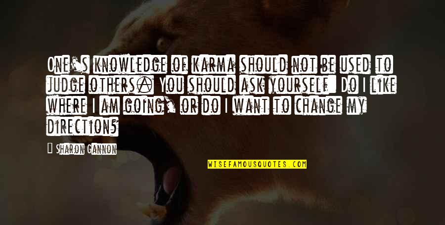 Should Not Judge Quotes By Sharon Gannon: One's knowledge of karma should not be used