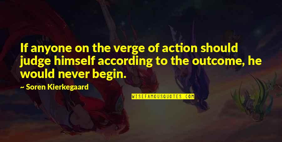 Should Not Judge Quotes By Soren Kierkegaard: If anyone on the verge of action should