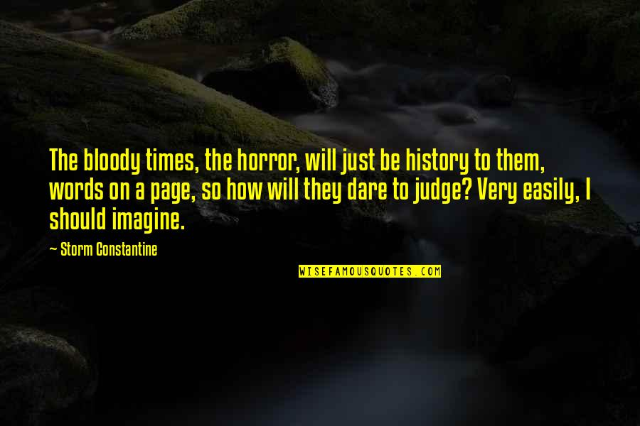 Should Not Judge Quotes By Storm Constantine: The bloody times, the horror, will just be