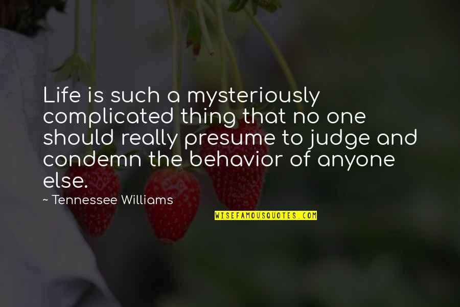 Should Not Judge Quotes By Tennessee Williams: Life is such a mysteriously complicated thing that