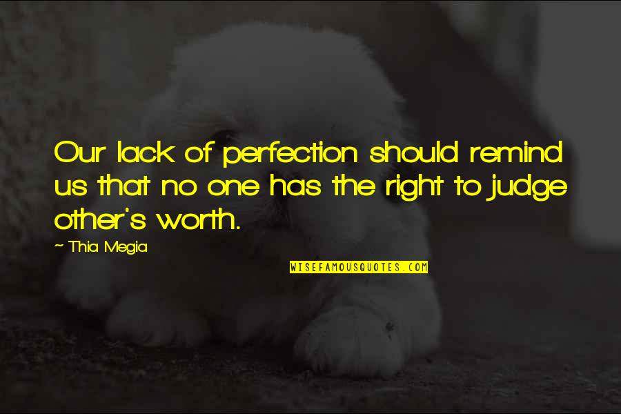 Should Not Judge Quotes By Thia Megia: Our lack of perfection should remind us that
