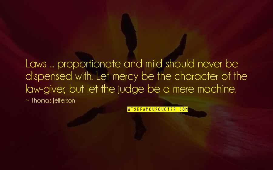 Should Not Judge Quotes By Thomas Jefferson: Laws ... proportionate and mild should never be