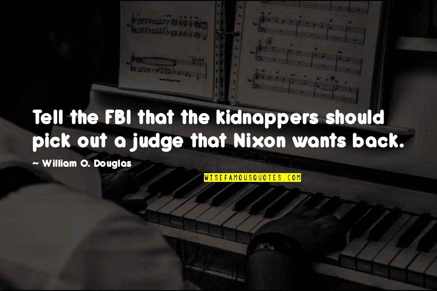 Should Not Judge Quotes By William O. Douglas: Tell the FBI that the kidnappers should pick