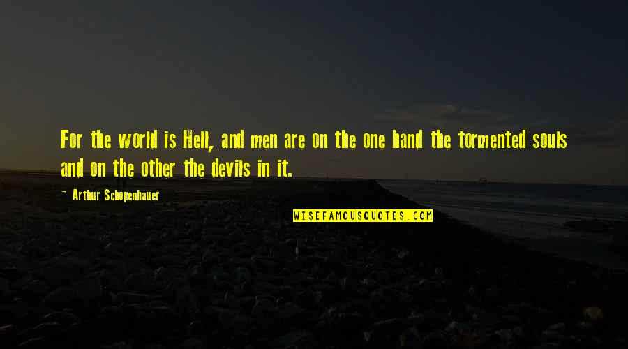 Shoulders Of Giants Quotes By Arthur Schopenhauer: For the world is Hell, and men are