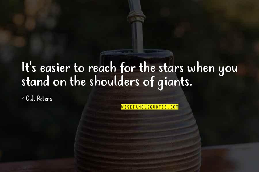 Shoulders Of Giants Quotes By C.J. Peters: It's easier to reach for the stars when