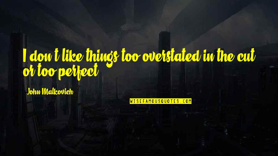 Shoulders Of Giants Quotes By John Malkovich: I don't like things too overstated in the