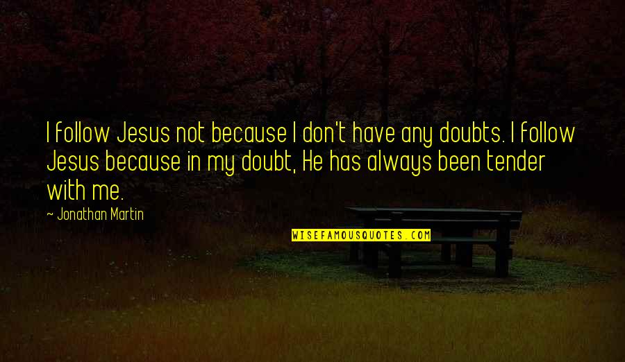 Shoulders Of Giants Quotes By Jonathan Martin: I follow Jesus not because I don't have