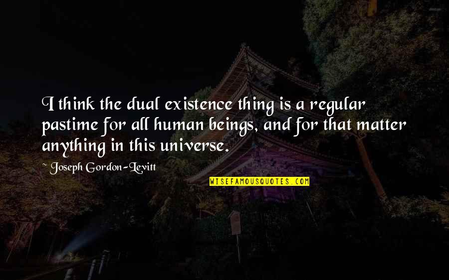 Shoulders Of Giants Quotes By Joseph Gordon-Levitt: I think the dual existence thing is a