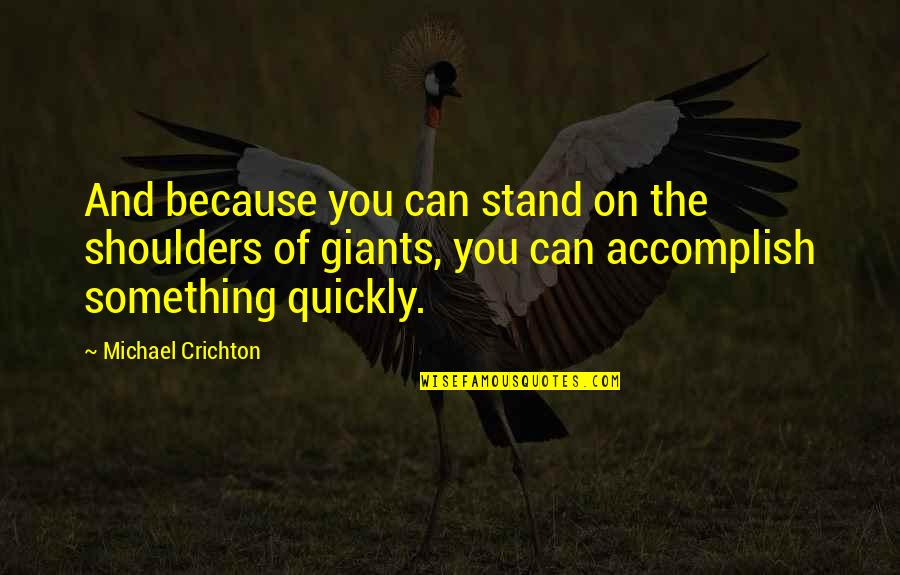 Shoulders Of Giants Quotes By Michael Crichton: And because you can stand on the shoulders