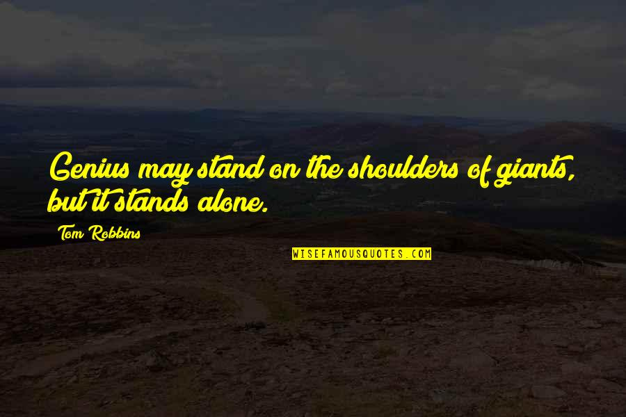 Shoulders Of Giants Quotes By Tom Robbins: Genius may stand on the shoulders of giants,