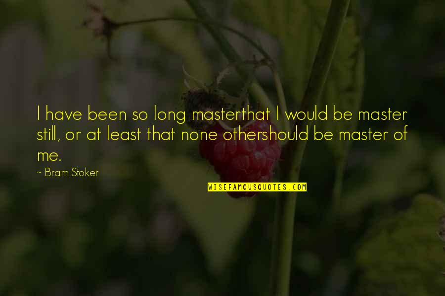 Should've Been Me Quotes By Bram Stoker: I have been so long masterthat I would