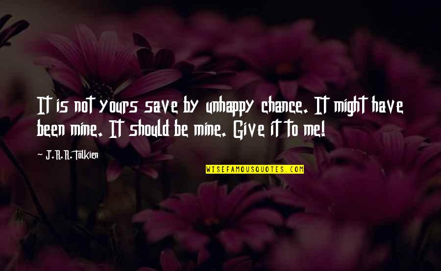 Should've Been Me Quotes By J.R.R. Tolkien: It is not yours save by unhappy chance.