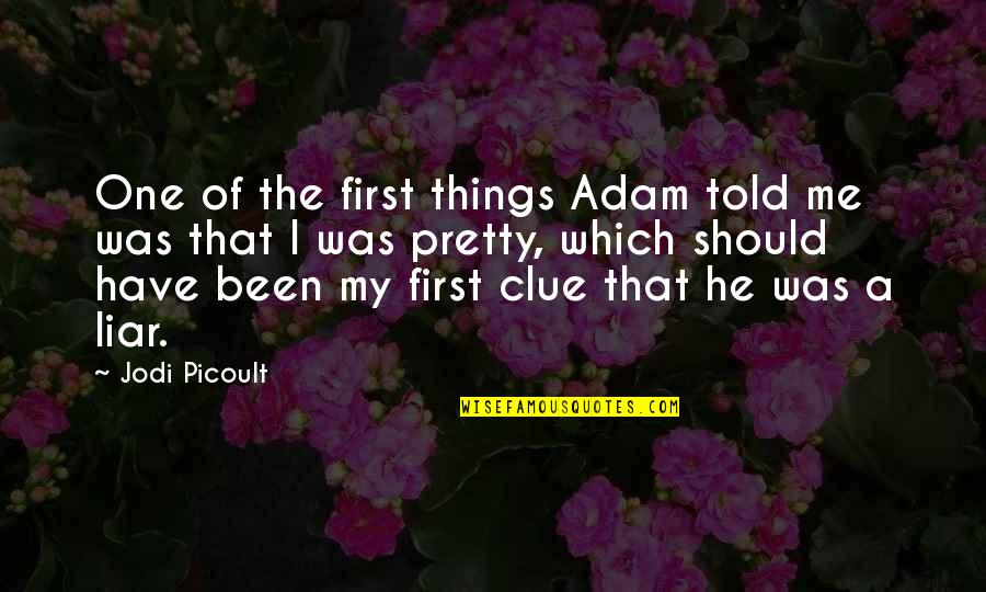 Should've Been Me Quotes By Jodi Picoult: One of the first things Adam told me