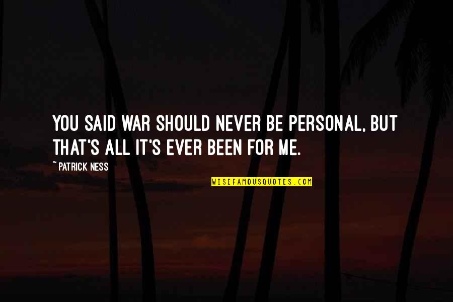 Should've Been Me Quotes By Patrick Ness: You said war should never be personal, but