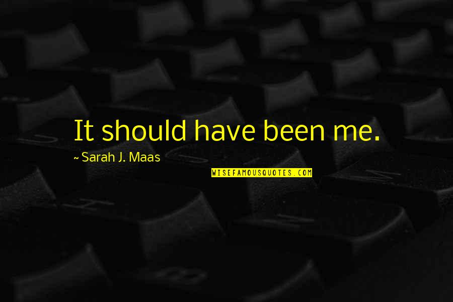 Should've Been Me Quotes By Sarah J. Maas: It should have been me.