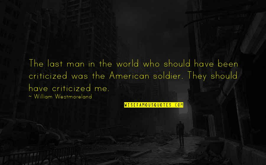 Should've Been Me Quotes By William Westmoreland: The last man in the world who should