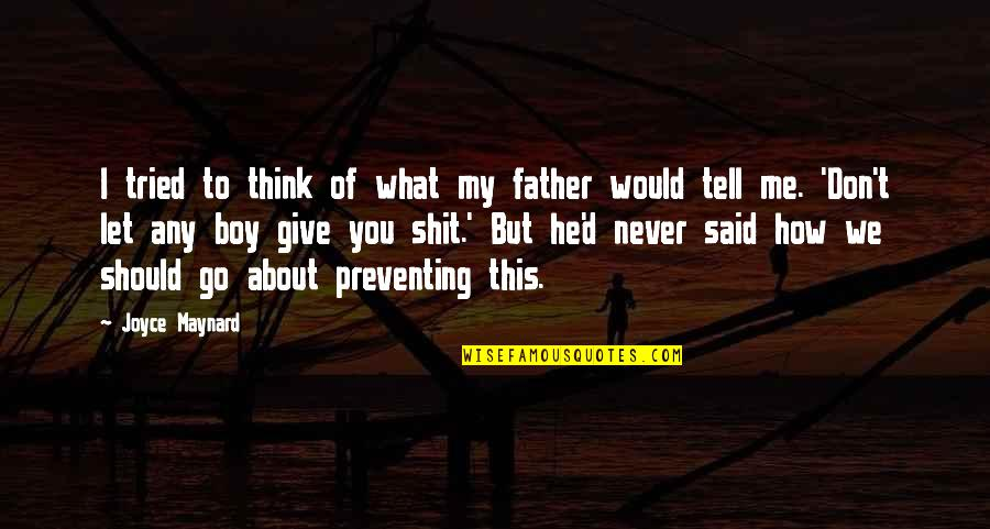 Should've Never Let You Go Quotes By Joyce Maynard: I tried to think of what my father