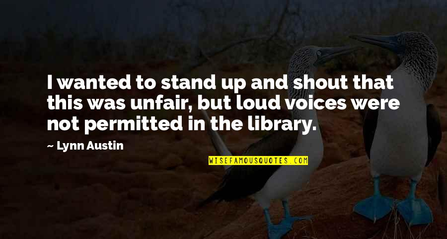 Shout Out Loud Quotes By Lynn Austin: I wanted to stand up and shout that