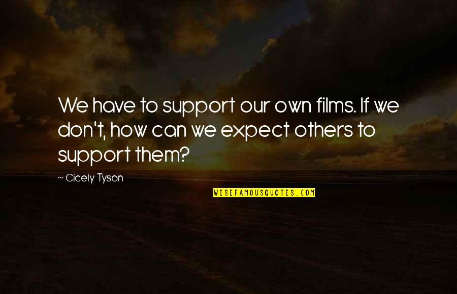 Shovel Girl Quotes By Cicely Tyson: We have to support our own films. If