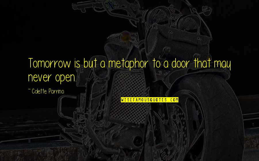 Shovel Girl Quotes By Colette Parrino: Tomorrow is but a metaphor to a door