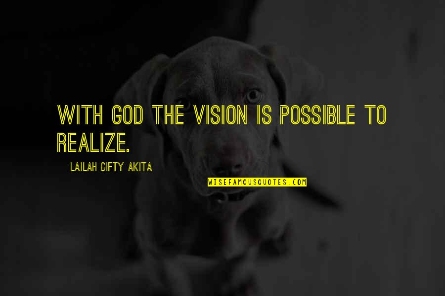 Shovel Girl Quotes By Lailah Gifty Akita: With God the vision is possible to realize.
