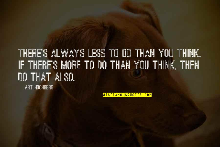 Shovelled Quotes By Art Hochberg: There's always less to do than you think.