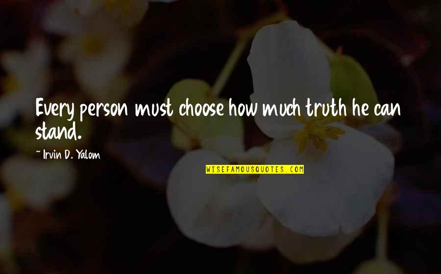 Shovelled Quotes By Irvin D. Yalom: Every person must choose how much truth he