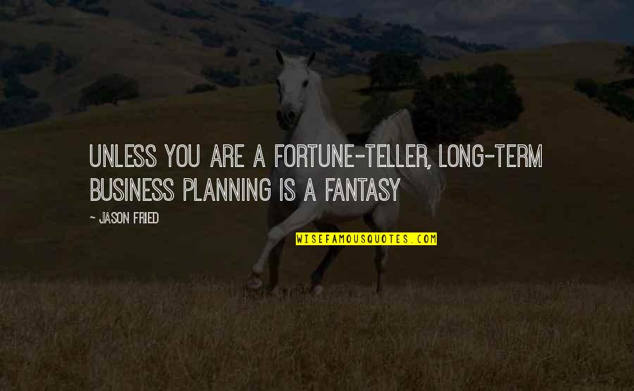 Shovelled Quotes By Jason Fried: Unless you are a fortune-teller, long-term business planning