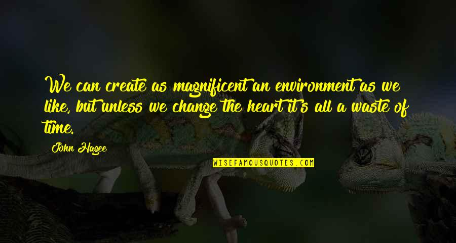 Shovelled Quotes By John Hagee: We can create as magnificent an environment as