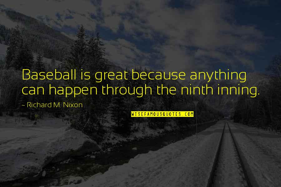 Shovelled Quotes By Richard M. Nixon: Baseball is great because anything can happen through