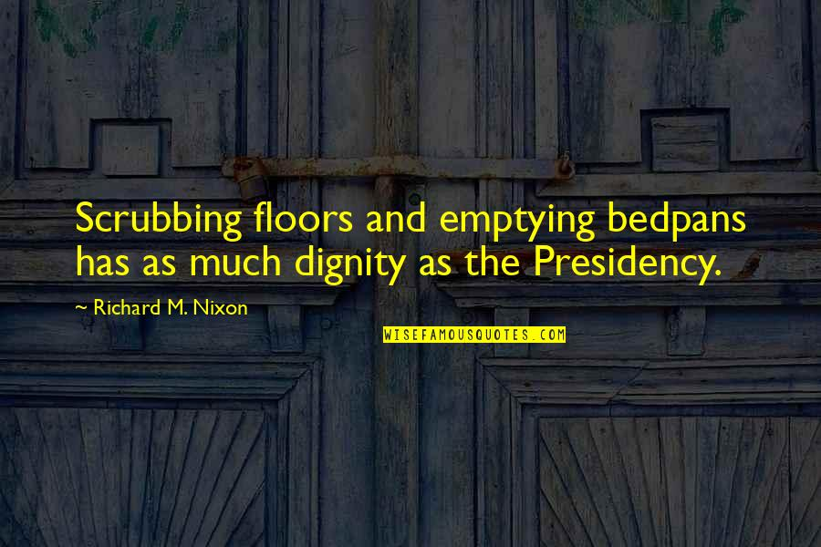 Shovelled Quotes By Richard M. Nixon: Scrubbing floors and emptying bedpans has as much