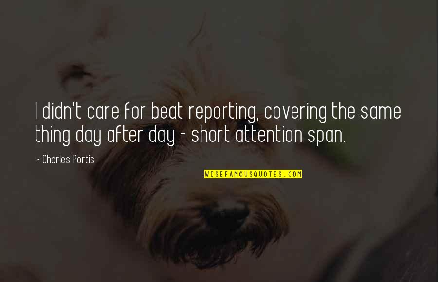 Show Me Some Wise Quotes By Charles Portis: I didn't care for beat reporting, covering the