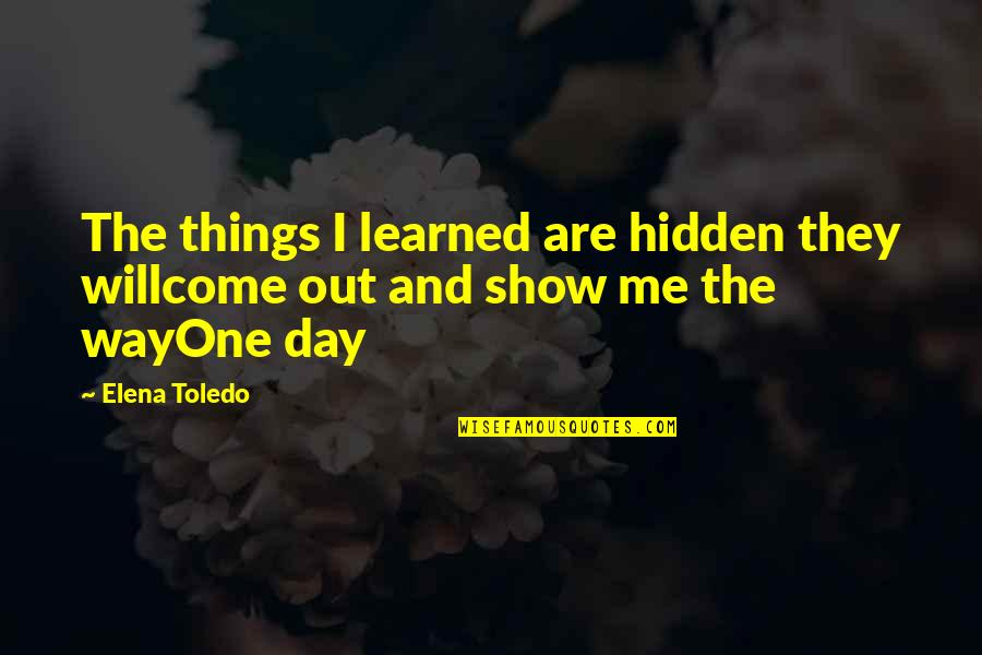 Show Me Some Wise Quotes By Elena Toledo: The things I learned are hidden they willcome