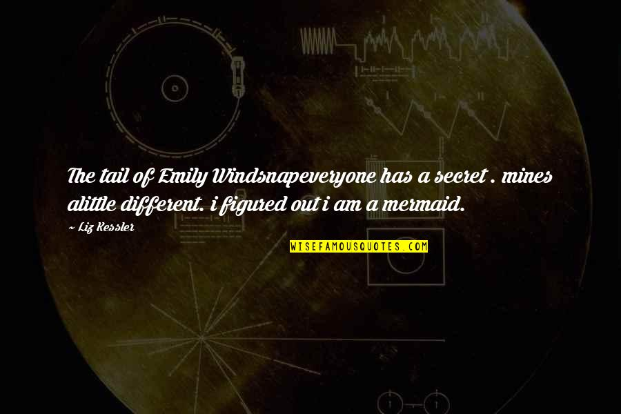 Show Me Some Wise Quotes By Liz Kessler: The tail of Emily Windsnapeveryone has a secret