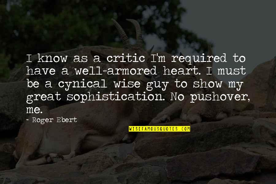 Show Me Some Wise Quotes By Roger Ebert: I know as a critic I'm required to