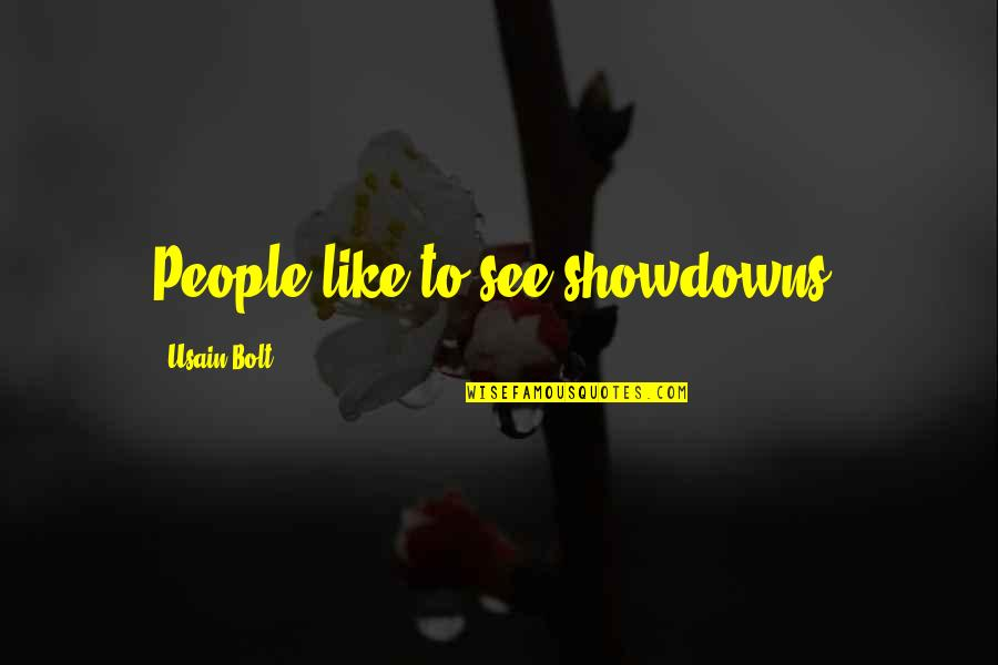 Showdowns Quotes By Usain Bolt: People like to see showdowns.