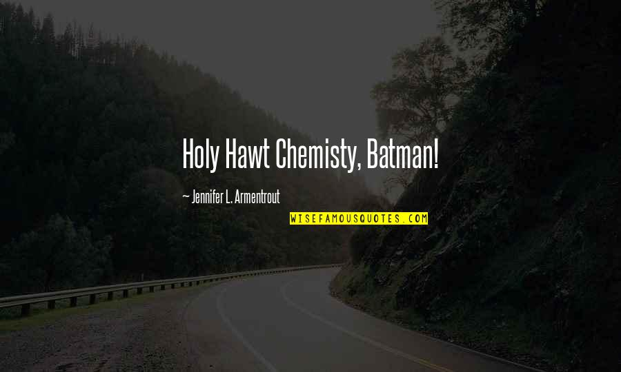 Showerings Quotes By Jennifer L. Armentrout: Holy Hawt Chemisty, Batman!