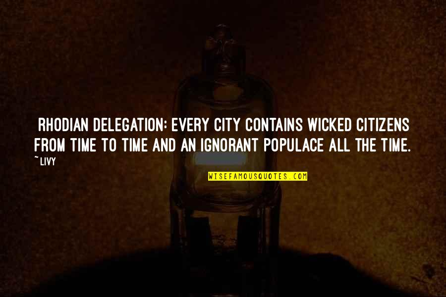 Showerings Quotes By Livy: [Rhodian delegation:]Every city contains wicked citizens from time