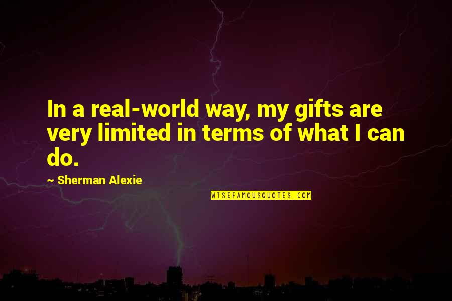Showerings Quotes By Sherman Alexie: In a real-world way, my gifts are very