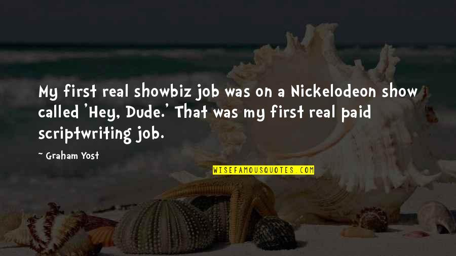 Showers Tumblr Quotes By Graham Yost: My first real showbiz job was on a