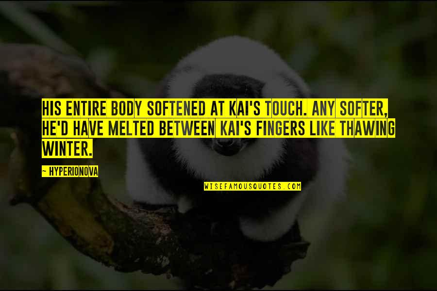 Showers Tumblr Quotes By Hyperionova: His entire body softened at Kai's touch. Any