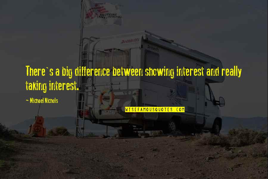 Showing No Interest Quotes By Michael Nichols: There's a big difference between showing interest and