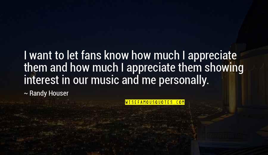 Showing No Interest Quotes By Randy Houser: I want to let fans know how much