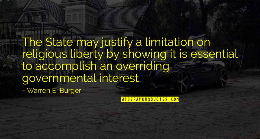 Showing No Interest Quotes By Warren E. Burger: The State may justify a limitation on religious