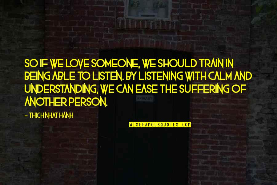 Showing Others Love Quotes By Thich Nhat Hanh: So if we love someone, we should train