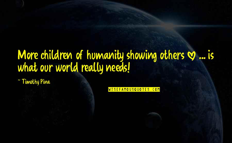 Showing Others Love Quotes By Timothy Pina: More children of humanity showing others love ...