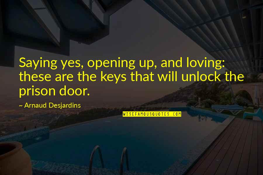 Showing Your Body Quotes By Arnaud Desjardins: Saying yes, opening up, and loving: these are