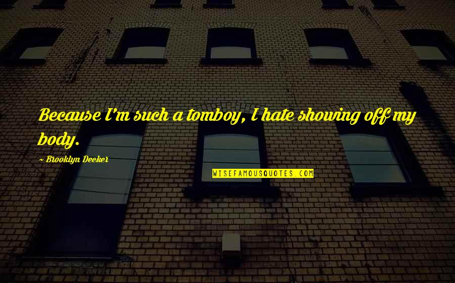 Showing Your Body Quotes By Brooklyn Decker: Because I'm such a tomboy, I hate showing