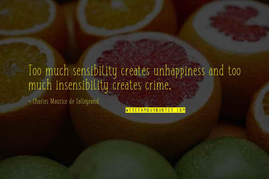 Showing Your Body Quotes By Charles Maurice De Talleyrand: Too much sensibility creates unhappiness and too much
