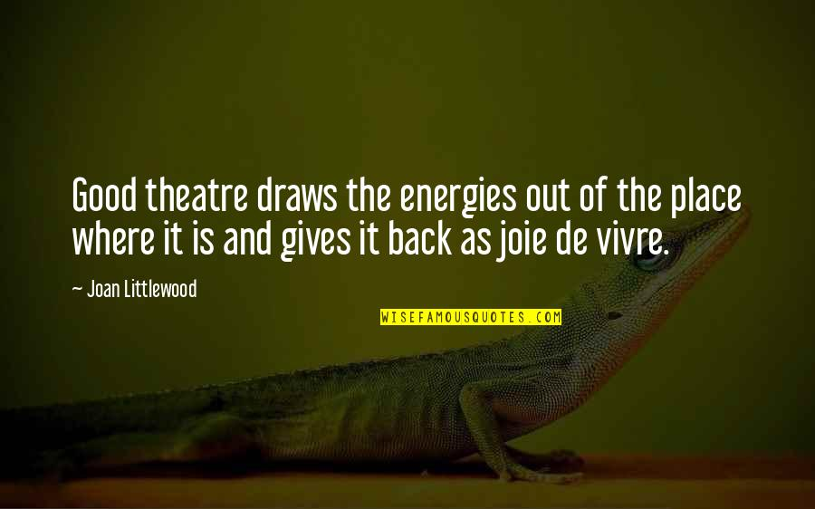 Showing Your Body Quotes By Joan Littlewood: Good theatre draws the energies out of the